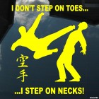Decal karatekas I don't step on toes... I step on necks!