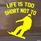 Decal snowboarder and text Life is too Short not to, extreme winter sports